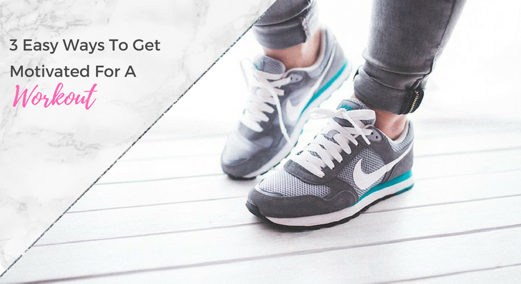 3 Simple Tips To Get Motivated For A Workout + Video